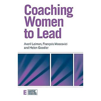 Coaching Women to Lead by Averil Leimon & Helen Goodier & Francois Moscovici