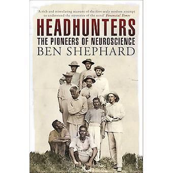 Headhunters - The Pioneers of Neuroscience by Ben Shephard - 978009956