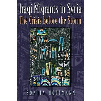 Iraqi Migrants in Syria - The Crisis Before the Storm by Sophia Hoffma