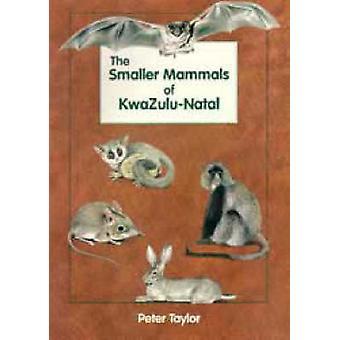 De kleinere zoogdieren van KwaZulu-Natal door Peter Taylor - Peter Taylor-