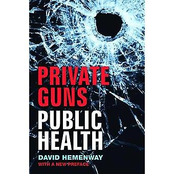 Private Guns - Public Health by David Hemenway - 9780472037018 Book