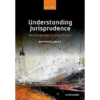Understanding Jurisprudence - An Introduction to Legal Theory by Raymo