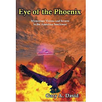 Eye of the Phoenix: Mysterious Visions and Anomalies in the American Southwest: Mysterious Visions and Secrets of the American Southwest [Illustrated]