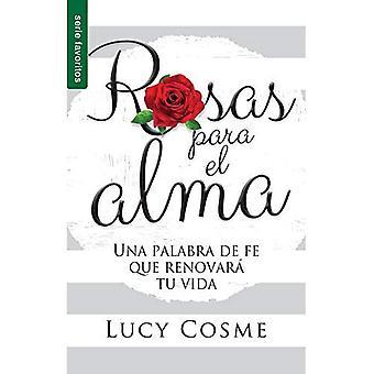 Rosas Para El Alma=roses for the Soul: Una Palabra de Fe Que Renovara Tu Vida