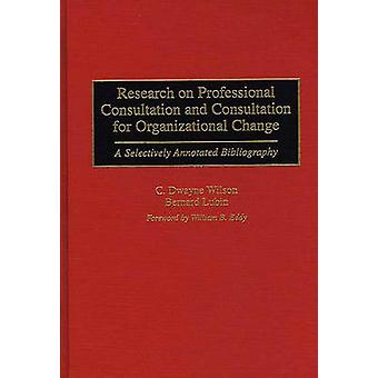 Pesquisa sobre consulta profissional e consulta para a mudança organizacional A seletivamente anotado bibliografia por Dayne Wilson c &.