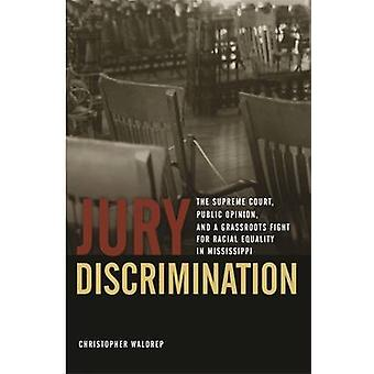 Jury Discrimination The Supreme Court Public Opinion and a Grassroots Fight for Racial Equality in Mississippi by Waldrep & Christopher