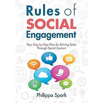 Rules of Social Engagement Your StepbyStep Plan for Driving Sales Through Social Content by Spork & Philippa