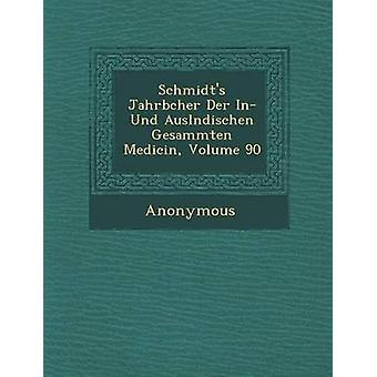 Schmidts Jahrb Cher Der In Und Ausl Ndischen Gesammten Medicin Volume 90 door anoniem