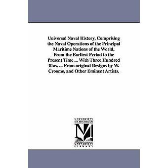Universelle Marinegeschichte, bestehend aus dem Naval Operations der wichtigsten maritimen Nationen der Welt aus der frühesten Zeit bis zur Gegenwart durch Frost & John