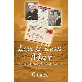 Love  Kisses Max An Untold Story of World War II by Onalee
