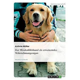 Der Blindenfhrhund als erweiterndes Wahrnehmungsorgan by Mller & Kathrin