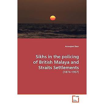 Sikhs in der Überwachung der British Malaya und Straits Settlements von Kaur & Arunajeet