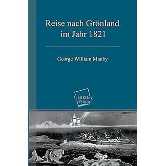Reise nach Grnland im Jahr 1821 par William Manby & George
