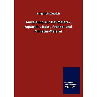 Anweisung zur OelMalerei Aquarell Holz Fresko und MiniaturMalerei by Dietrich & Friedrich