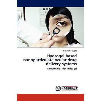 Hydrogel basiert nanopartikulären okuläre Drug Delivery Systeme von & Himanshu Gupta