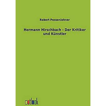 Hermann Hirschbach Der Kritiker Und Knstler von & Robert Pessenlehner