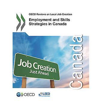 Sysselsättning och färdigheter strategier i Kanada OECD recensioner på lokala arbetstillfällen av organisationen för ekonomiskt samarbete en