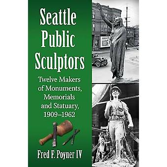 Seattle Public Sculptors - Twelve Makers of Monuments - Memorials and