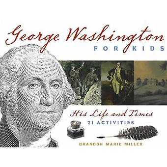 George Washington for Kids - His Life and Times with 21 Activities by