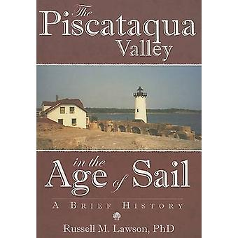 The Piscataqua Valley in the Age of Sail - A Brief History by Russell