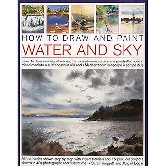 Hoe om te tekenen en schilderen van Water en lucht: leren tekenen van een verscheidenheid van scènes, uit een regenboog in acryl en vijver reflecties in Mixed Media aan een zonovergoten... in zachte Pastels