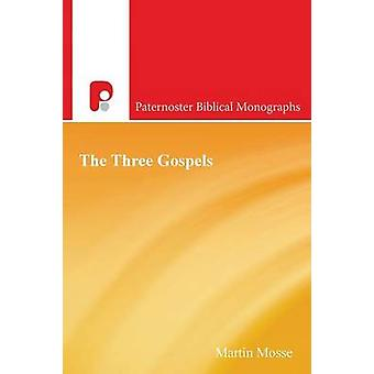 The Three Gospels New Testament History Introduced by the Synoptic Problem by Mosse & Martin