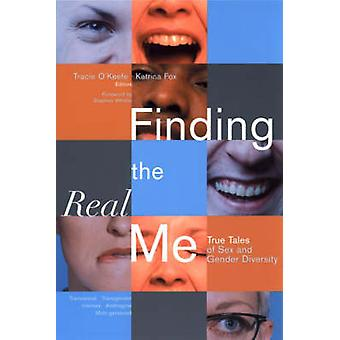 Finding the Real Me - True Tales of Sex and Gender Diversity by T. O'K