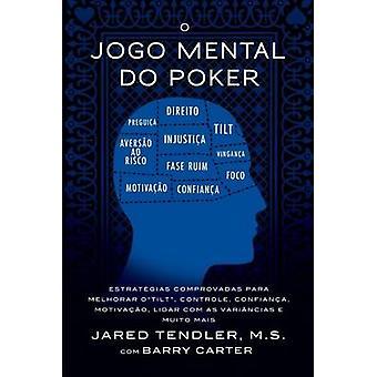 O Jogo Mental do Poker Estratgias comprovadas para melhorar o controle de tilt confiana motivao e como lidar com as varincias e muito mais by Tendler & Jared