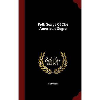 Volksliederen van de American Negro door anoniem