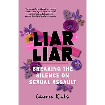 Liar Liar  Breaking the Silence on Sexual Assault by Laurie Katz