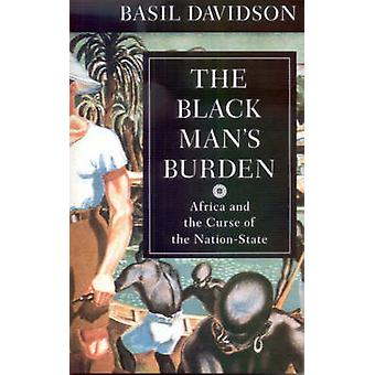 The Black Man's Burden - Africa and the Curse of the Nation-state by B