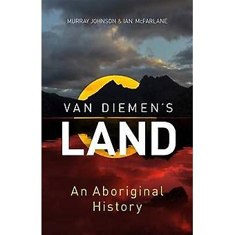 Van Diemen's Land - An Aboriginal History by Murray Johnson - 97817422