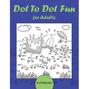 Dot To Dot Fun for Adults by Activibooks