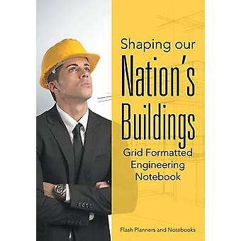 Shaping our Nations Buildings. Grid Formatted Engineering Notebook. by Flash Planners and Notebooks