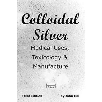Colloidal Silver   Medical Uses Toxicology  Manufacture by Hill & John W