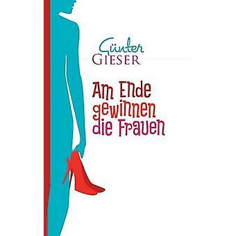 Am Ende gewinnen die Frauen by Gieser & Gnter