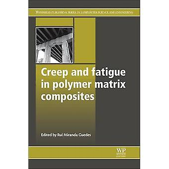 Creep and Fatigue in Polymer Matrix Composites by Guedes & Rui Miranda