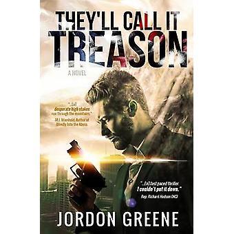 Theyll Call It Treason by Greene & Jordon