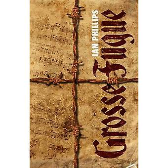 Grosse Fugue A Holocaust saga of lossmusic and redemption by Phillips & Ian
