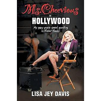 Ms. Cheevious in Hollywood My Zany Years Spent Working in Tinsel Town by Davis & Lisa Jey