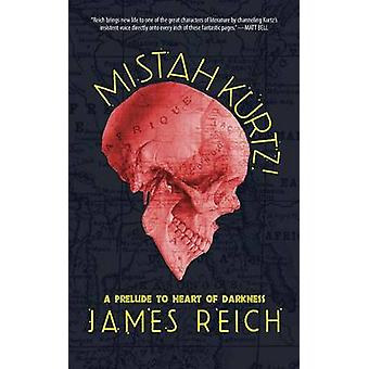 Mistah Kurtz A Prelude to Heart of Darkness by Reich & James