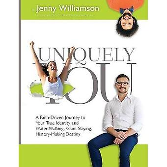 Uniquely You A FaithDriven Journey to Your True Identity and WaterWalking GiantSlaying HistoryMaking Destiny by Williamson & Jenny