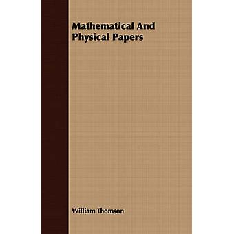 Mathematical And Physical Papers by Thomson & William