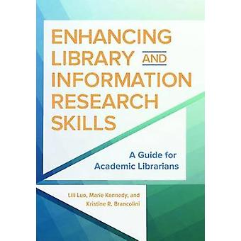 Enhancing Library and Information Research Skills A Guide for Academic Librarians by Luo & Lili