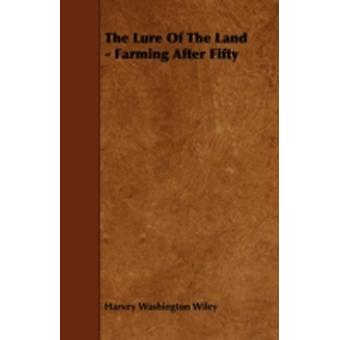 The Lure of the Land  Farming After Fifty by Wiley & Harvey Washington