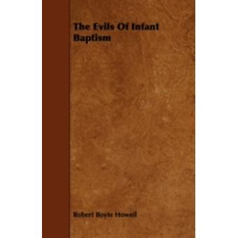 The Evils of Infant Baptism by Howell & Robert Boyte