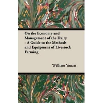 On the Economy and Management of the Dairy  A Guide to the Methods and Equipment of Livestock Farming by Youatt & William