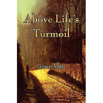 Above Lifes Turmoil by James Allen