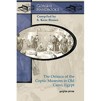 The Ostraca of the Coptic Museum in Old Cairo Egypt by Brown & S.