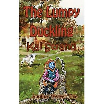 The Lumpy Duckling Another Weaver Tale by Strand & Kai